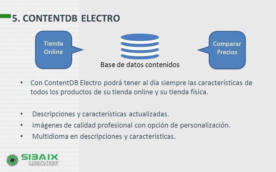 5. CONTENTDB ELECTRO Con ContentDB Electro podrá tener al día siempre las características de todos los productos de su tienda online y su tienda físic