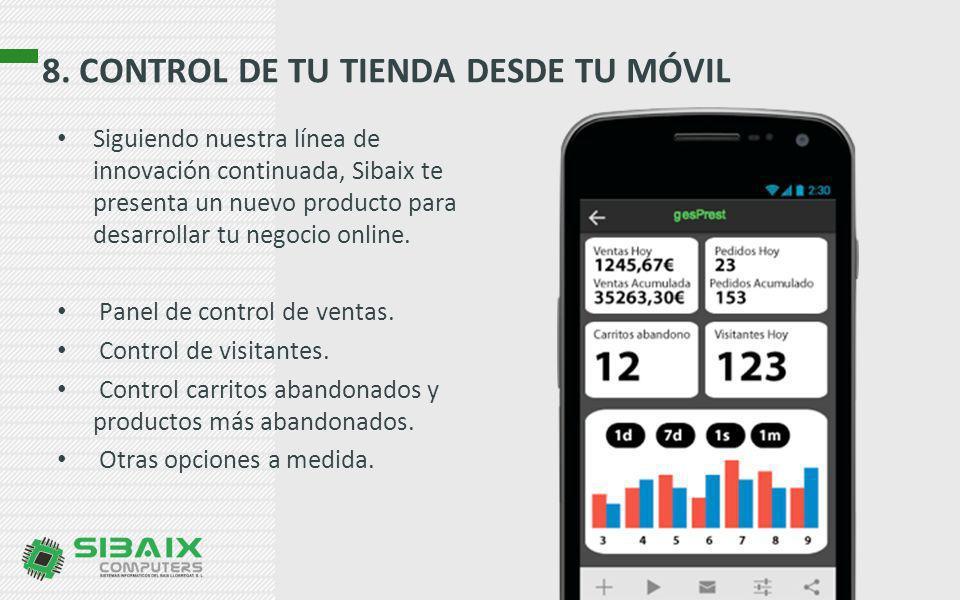 8. CONTROL DE TU TIENDA DESDE TU MÓVIL Siguiendo nuestra línea de innovación continuada, Sibaix te presenta un nuevo producto para desarrollar tu nego
