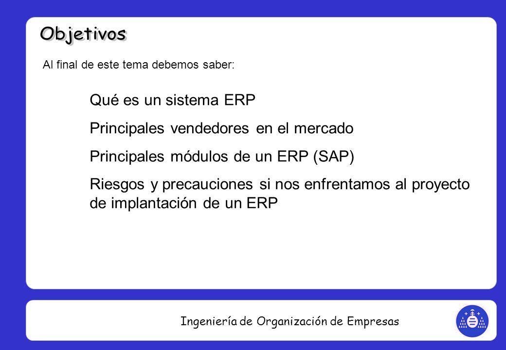 Ingeniería de Organización de Empresas Al final de este tema debemos saber: Qué es un sistema ERP Principales vendedores en el mercado Principales mód