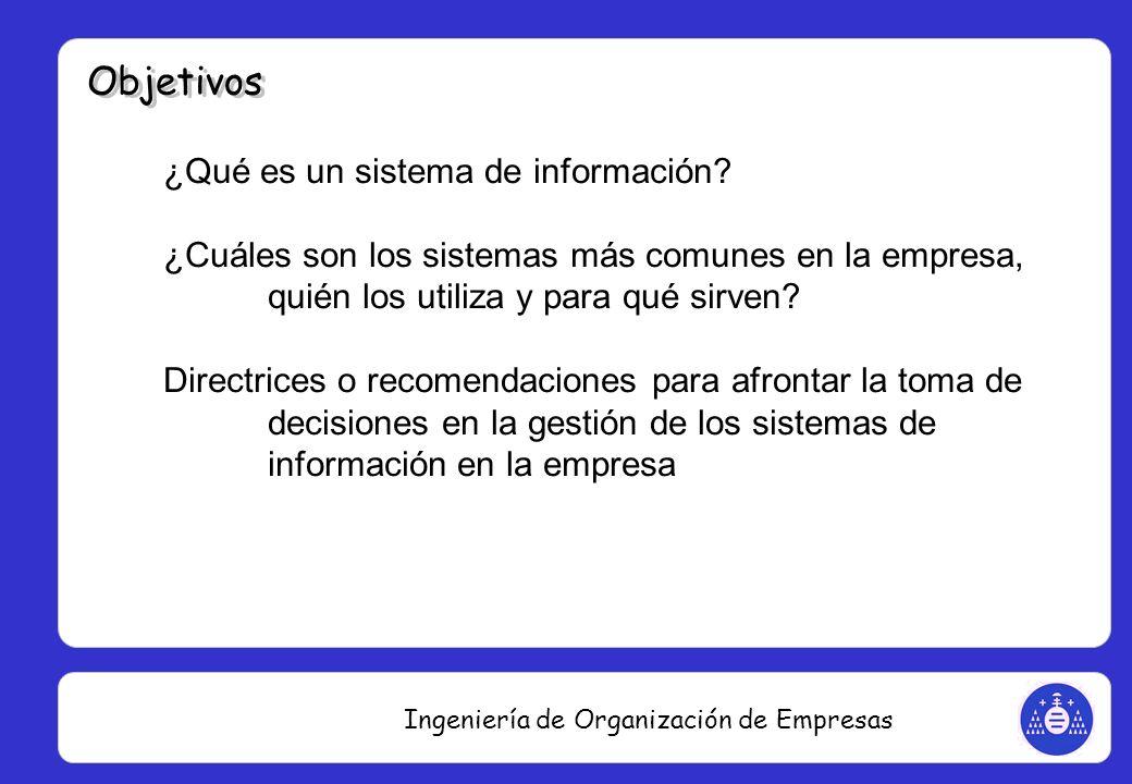 Ingeniería de Organización de Empresas ¿Qué es un sistema de información? ¿Cuáles son los sistemas más comunes en la empresa, quién los utiliza y para
