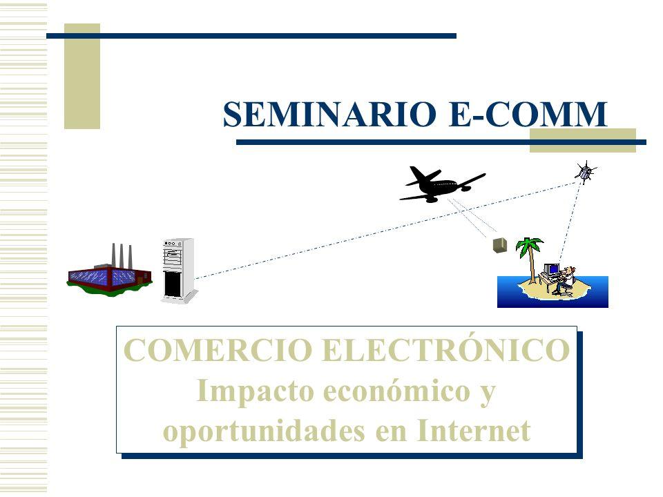 COMERCIO ELECTRÓNICO Impacto económico y oportunidades en Internet COMERCIO ELECTRÓNICO Impacto económico y oportunidades en Internet SEMINARIO E-COMM
