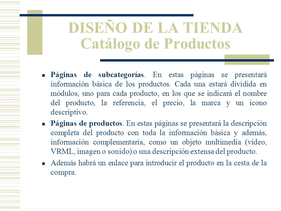 DISEÑO DE LA TIENDA Catálogo de Productos Gran parte de la Web está dedicado a mostrar los productos y a dar la opción de cargarlos en la cesta de la compra.