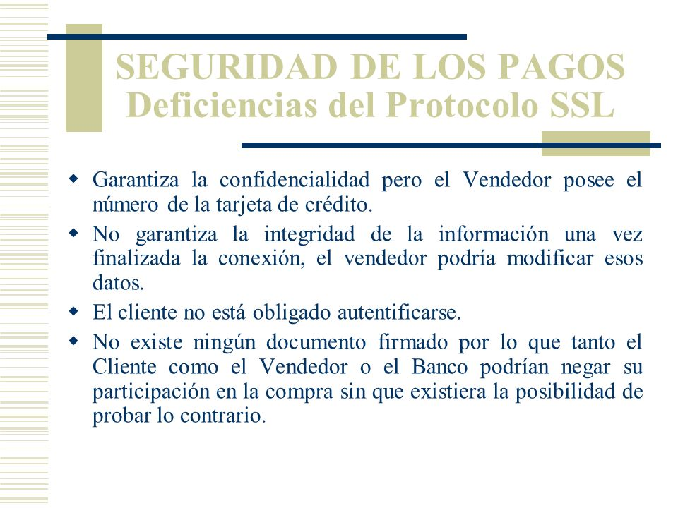 SEGURIDAD EN LOS PAGOS El Protocolo SSL SSL es un protocolo desarrollado por Netscape para permitir confidencialidad y autentificación en Internet.. S