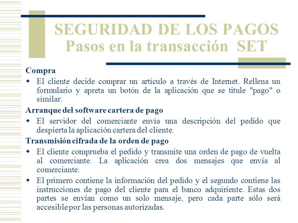 SEGURIDAD DE LOS PAGOS El Protocolo SET El pago mediante SET no es un proceso sencillo y requiere de la participación de diversas partes dentro de cada transacción: Banco emisor: Es el banco del comprador.