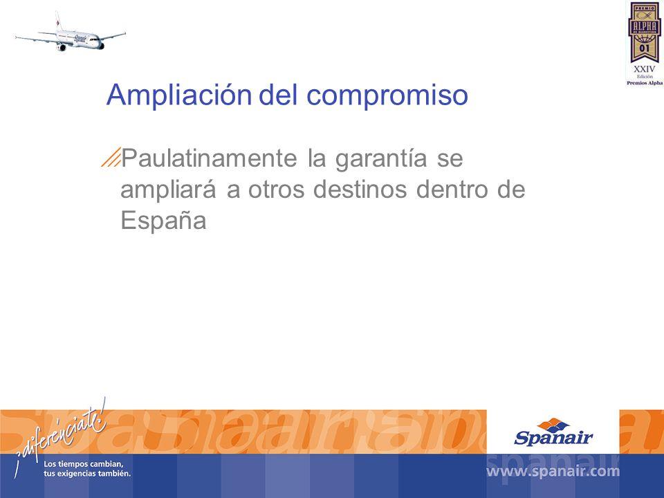 Ampliación del compromiso Paulatinamente la garantía se ampliará a otros destinos dentro de España