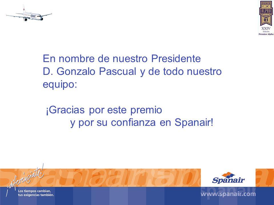 En nombre de nuestro Presidente D. Gonzalo Pascual y de todo nuestro equipo: ¡Gracias por este premio y por su confianza en Spanair!