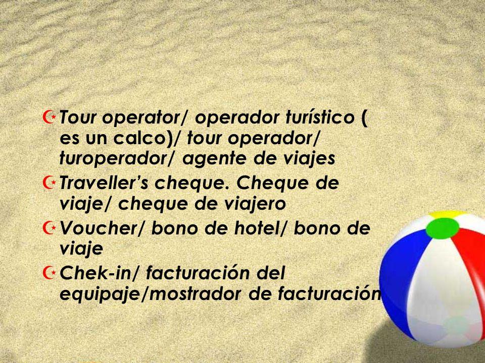 Z Tour operator/ operador turístico ( es un calco)/ tour operador/ turoperador/ agente de viajes Z Travellers cheque. Cheque de viaje/ cheque de viaje