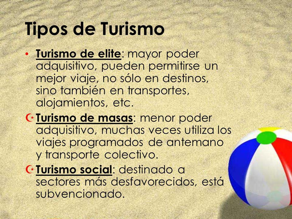 Tipos de Turismo Turismo de elite : mayor poder adquisitivo, pueden permitirse un mejor viaje, no sólo en destinos, sino también en transportes, aloja