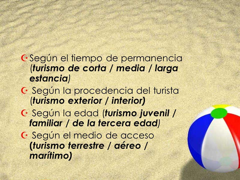 ZSegún el tiempo de permanencia ( turismo de corta / media / larga estancia ) Z Según la procedencia del turista ( turismo exterior / interior) Z Segú