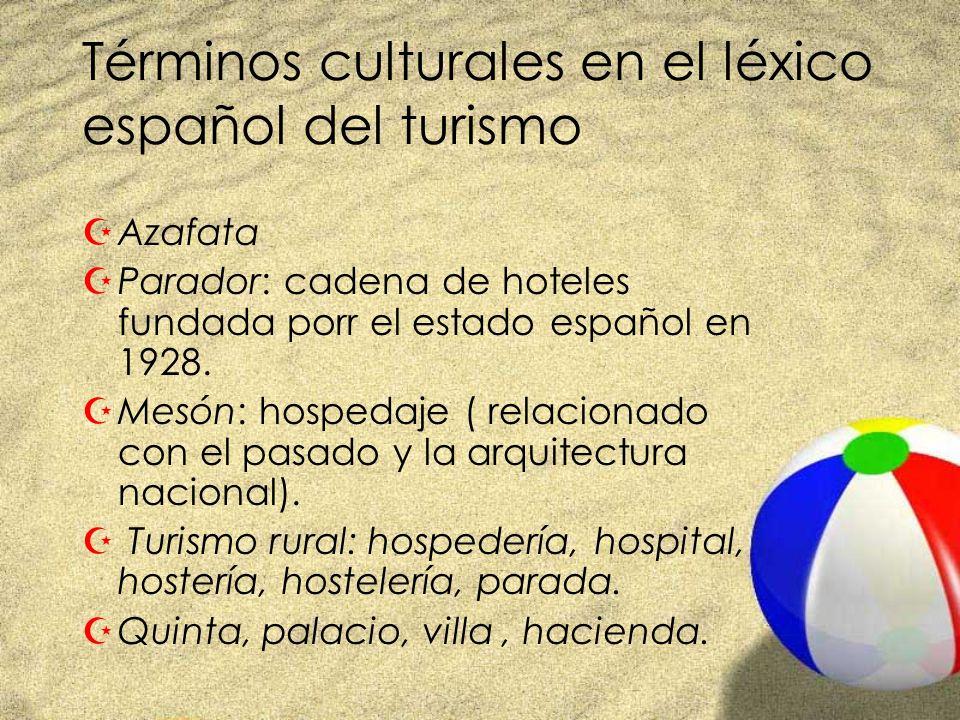 Términos culturales en el léxico español del turismo ZAzafata ZParador: cadena de hoteles fundada porr el estado español en 1928. ZMesón: hospedaje (