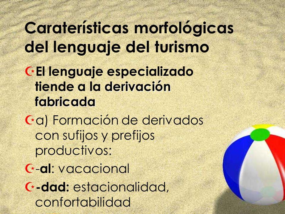 Caraterísticas morfológicas del lenguaje del turismo derivación fabricada Z El lenguaje especializado tiende a la derivación fabricada Za) Formación d