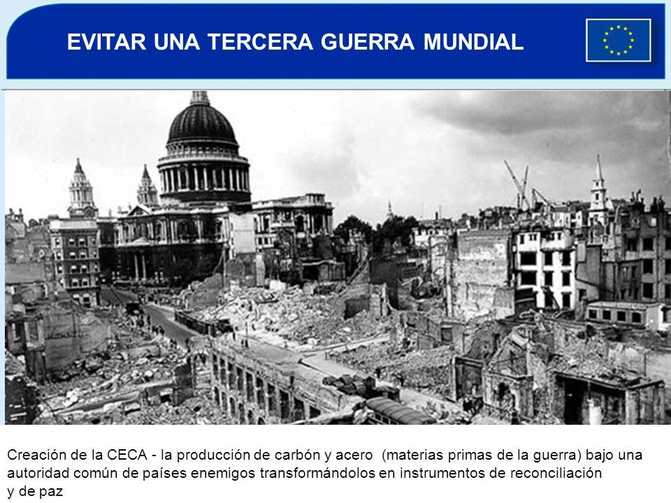 Creación de la CECA - la producción de carbón y acero (materias primas de la guerra) bajo una autoridad común de países enemigos transformándolos en instrumentos de reconciliación y de paz EVITAR UNA TERCERA GUERRA MUNDIAL