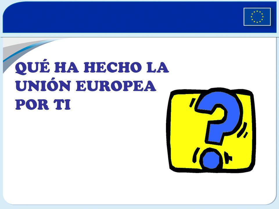 QUÉ HA HECHO LA UNIÓN EUROPEA POR TI