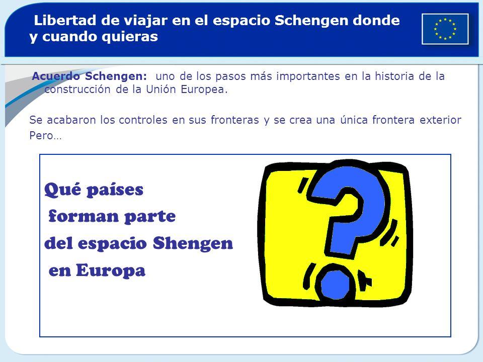 Libertad de viajar en el espacio Schengen donde y cuando quieras Acuerdo Schengen: uno de los pasos más importantes en la historia de la construcción de la Unión Europea.