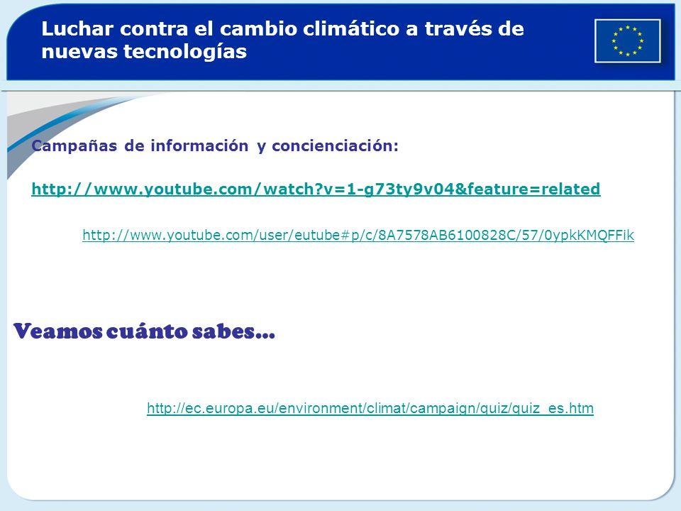 Luchar contra el cambio climático a través de nuevas tecnologías Campañas de información y concienciación: http://www.youtube.com/watch?v=1-g73ty9v04&feature=related http://www.youtube.com/user/eutube#p/c/8A7578AB6100828C/57/0ypkKMQFFik http://ec.europa.eu/environment/climat/campaign/quiz/quiz_es.htm Veamos cuánto sabes…