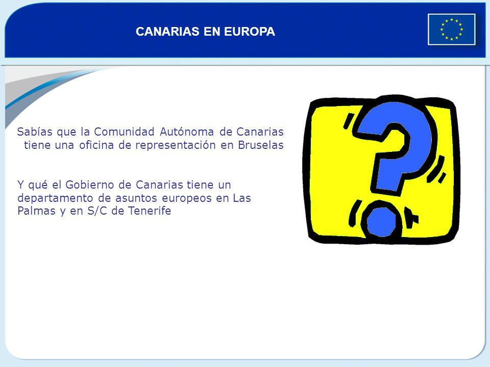 Sabías que la Comunidad Autónoma de Canarias tiene una oficina de representación en Bruselas Y qué el Gobierno de Canarias tiene un departamento de asuntos europeos en Las Palmas y en S/C de Tenerife CANARIAS EN EUROPA