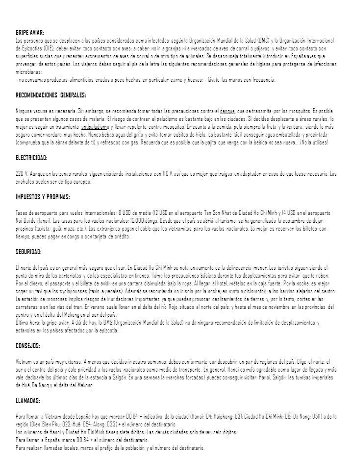 GRIPE AVIAR: Las personas que se desplacen a los países considerados como infectados según la Organización Mundial de la Salud (OMS) y la Organización Internacional de Epizootias (OIE), deben evitar todo contacto con aves; a saber: no ir a granjas ni a mercados de aves de corral o pájaros, y evitar todo contacto con superficies sucias que presenten excrementos de aves de corral o de otro tipo de animales.