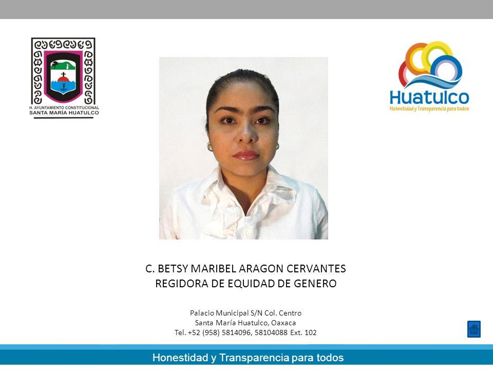 Honestidad y Transparencia para todos C. BETSY MARIBEL ARAGON CERVANTES REGIDORA DE EQUIDAD DE GENERO Palacio Municipal S/N Col. Centro Santa María Hu