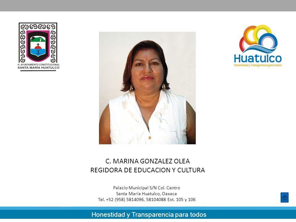 Honestidad y Transparencia para todos C. MARINA GONZALEZ OLEA REGIDORA DE EDUCACION Y CULTURA Palacio Municipal S/N Col. Centro Santa María Huatulco,