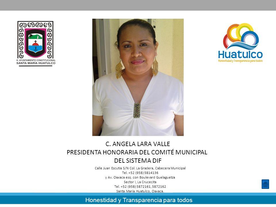 Honestidad y Transparencia para todos C. ANGELA LARA VALLE PRESIDENTA HONORARIA DEL COMITÉ MUNICIPAL DEL SISTEMA DIF Calle Juan Escutia S/N Col. La Gr