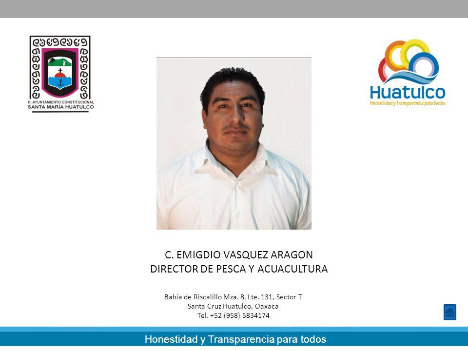Honestidad y Transparencia para todos C. EMIGDIO VASQUEZ ARAGON DIRECTOR DE PESCA Y ACUACULTURA Bahía de Riscalillo Mza. 8, Lte. 131, Sector T Santa C