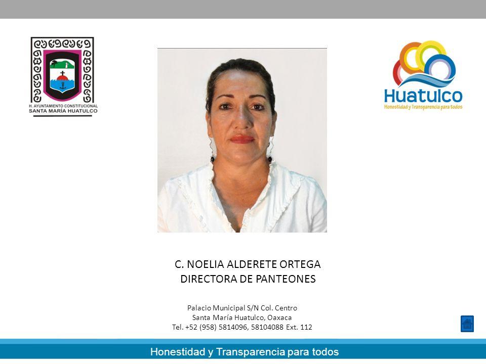 Honestidad y Transparencia para todos C. NOELIA ALDERETE ORTEGA DIRECTORA DE PANTEONES Palacio Municipal S/N Col. Centro Santa María Huatulco, Oaxaca