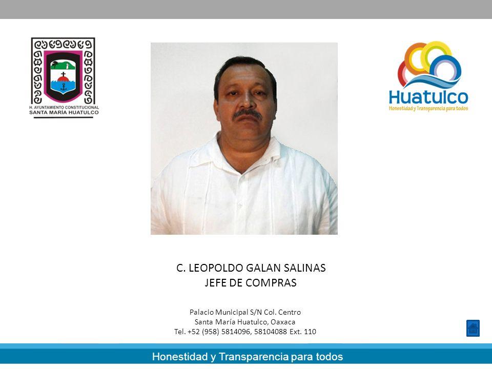Honestidad y Transparencia para todos C. LEOPOLDO GALAN SALINAS JEFE DE COMPRAS Palacio Municipal S/N Col. Centro Santa María Huatulco, Oaxaca Tel. +5