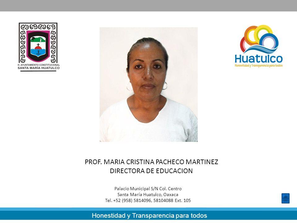 Honestidad y Transparencia para todos PROF. MARIA CRISTINA PACHECO MARTINEZ DIRECTORA DE EDUCACION Palacio Municipal S/N Col. Centro Santa María Huatu