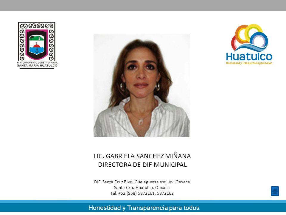 Honestidad y Transparencia para todos LIC. GABRIELA SANCHEZ MIÑANA DIRECTORA DE DIF MUNICIPAL DIF Santa Cruz Blvd. Guelaguetza esq. Av. Oaxaca Santa C