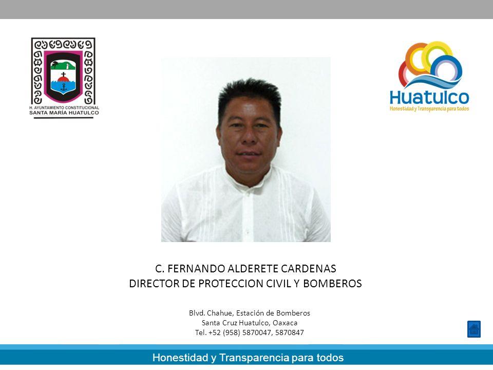 Honestidad y Transparencia para todos C. FERNANDO ALDERETE CARDENAS DIRECTOR DE PROTECCION CIVIL Y BOMBEROS Blvd. Chahue, Estación de Bomberos Santa C