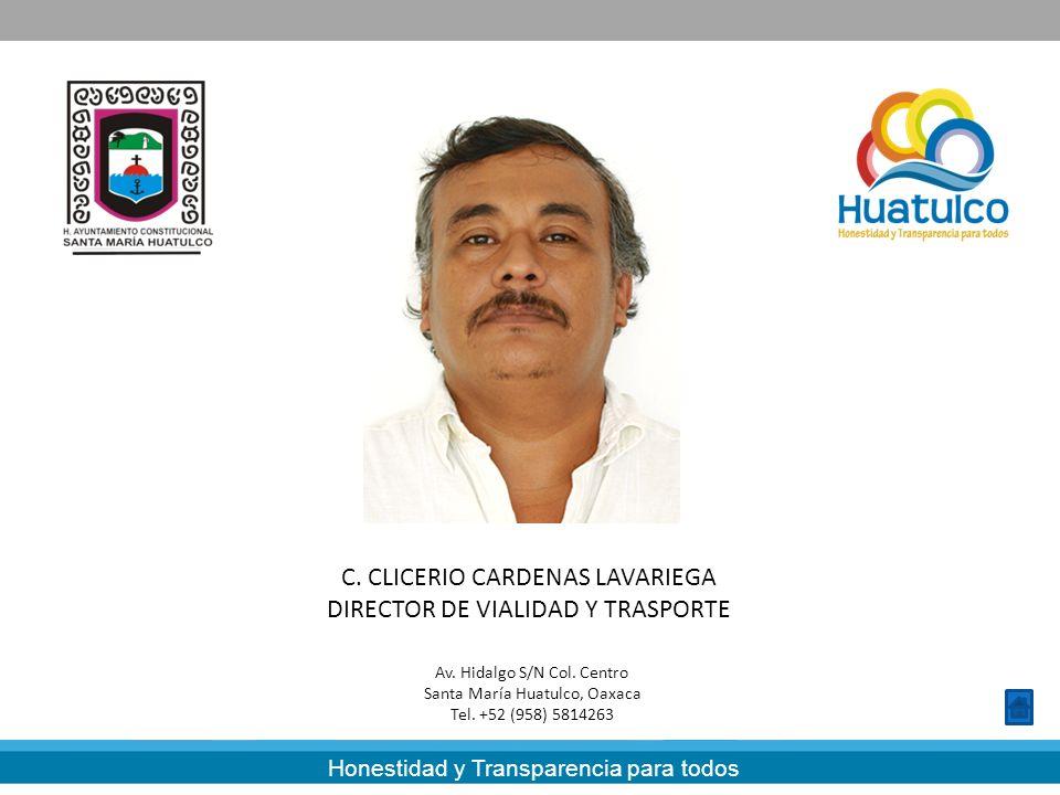 Honestidad y Transparencia para todos C. CLICERIO CARDENAS LAVARIEGA DIRECTOR DE VIALIDAD Y TRASPORTE Av. Hidalgo S/N Col. Centro Santa María Huatulco