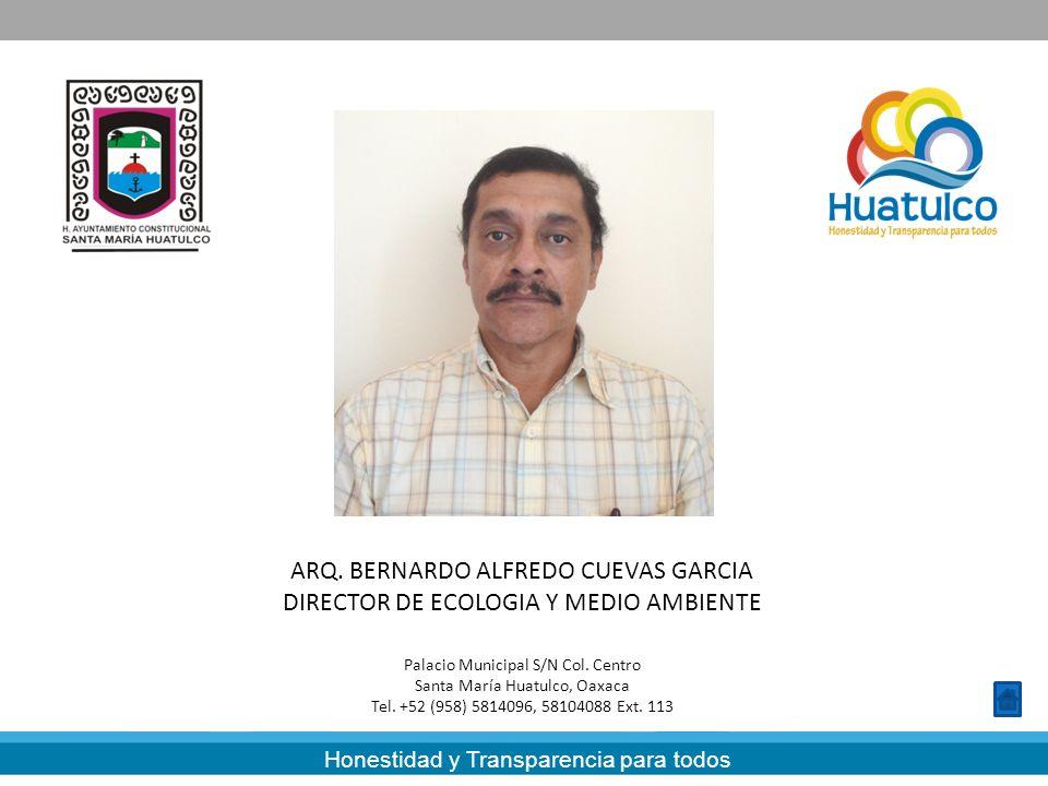 Honestidad y Transparencia para todos ARQ. BERNARDO ALFREDO CUEVAS GARCIA DIRECTOR DE ECOLOGIA Y MEDIO AMBIENTE Palacio Municipal S/N Col. Centro Sant