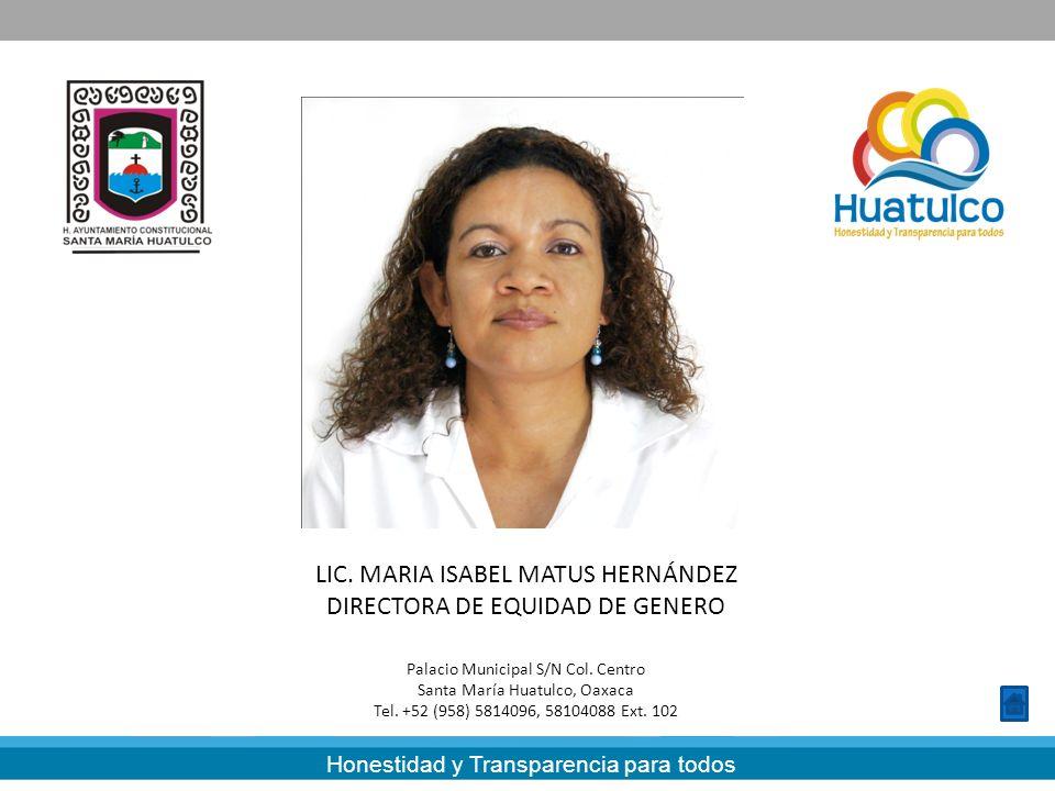 Honestidad y Transparencia para todos LIC. MARIA ISABEL MATUS HERNÁNDEZ DIRECTORA DE EQUIDAD DE GENERO Palacio Municipal S/N Col. Centro Santa María H