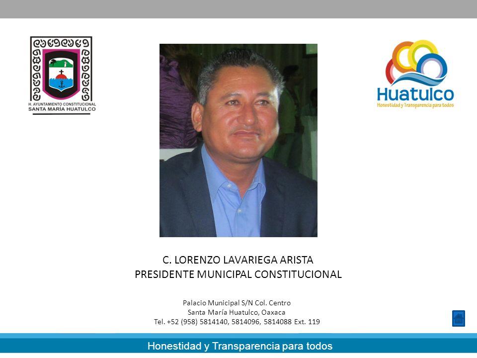 Honestidad y Transparencia para todos C. LORENZO LAVARIEGA ARISTA PRESIDENTE MUNICIPAL CONSTITUCIONAL Palacio Municipal S/N Col. Centro Santa María Hu