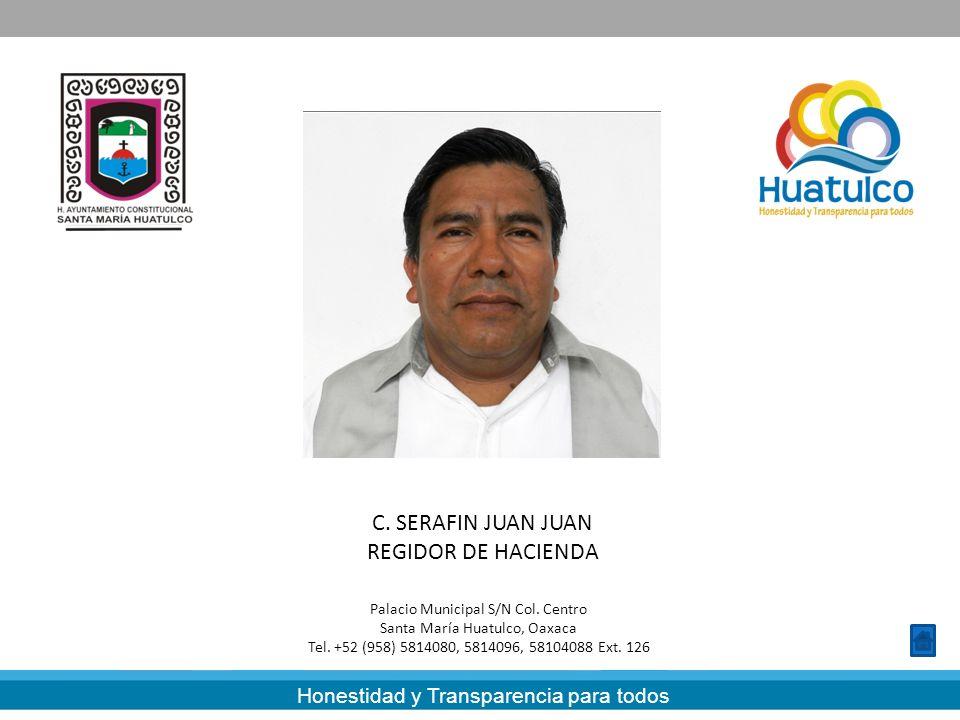 Honestidad y Transparencia para todos C. SERAFIN JUAN JUAN REGIDOR DE HACIENDA Palacio Municipal S/N Col. Centro Santa María Huatulco, Oaxaca Tel. +52