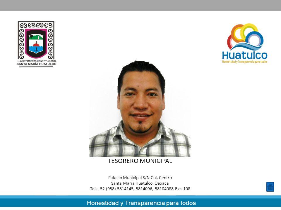 Honestidad y Transparencia para todos LAT. CARLOS LAVARIEGA GABRIEL TESORERO MUNICIPAL Palacio Municipal S/N Col. Centro Santa María Huatulco, Oaxaca