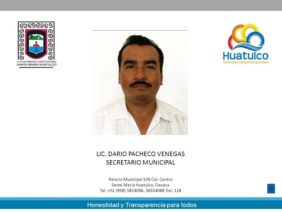 Honestidad y Transparencia para todos LIC. DARIO PACHECO VENEGAS SECRETARIO MUNICIPAL Palacio Municipal S/N Col. Centro Santa María Huatulco, Oaxaca T