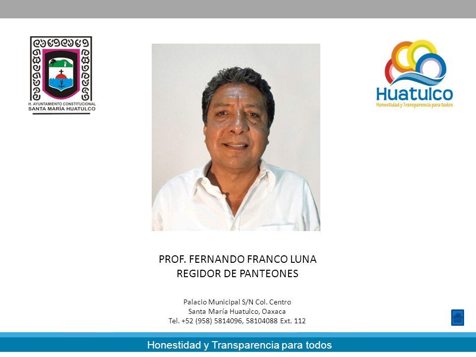 Honestidad y Transparencia para todos PROF. FERNANDO FRANCO LUNA REGIDOR DE PANTEONES Palacio Municipal S/N Col. Centro Santa María Huatulco, Oaxaca T