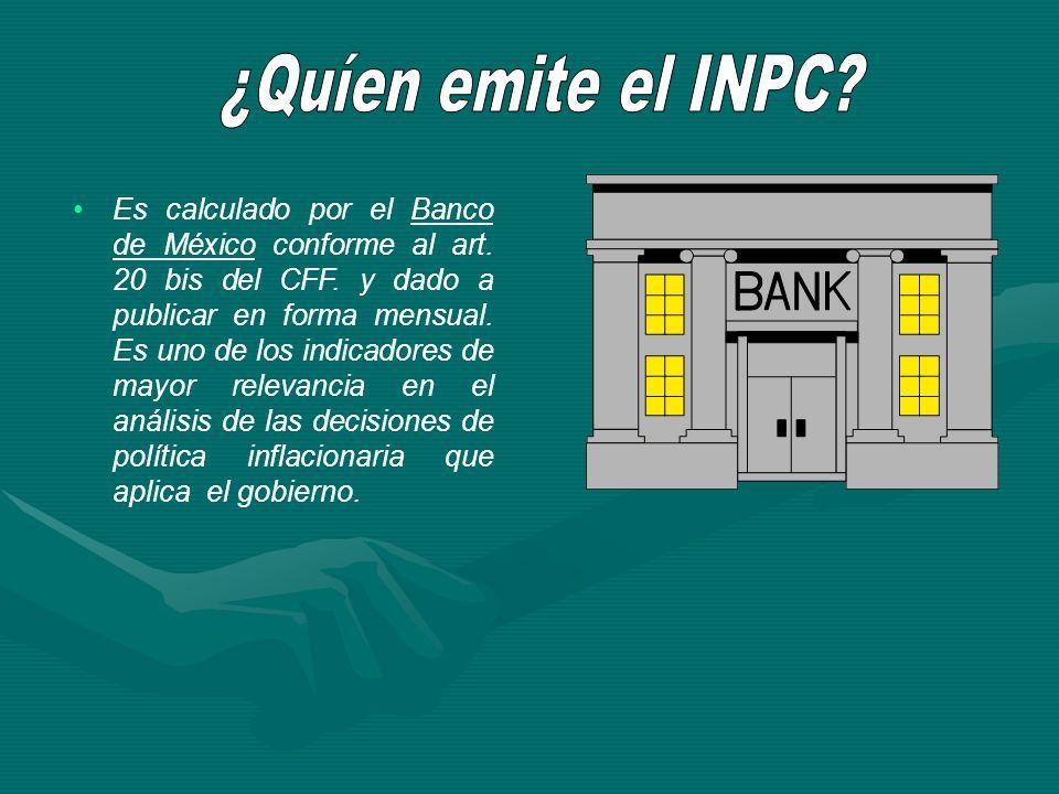 Es calculado por el Banco de México conforme al art. 20 bis del CFF. y dado a publicar en forma mensual. Es uno de los indicadores de mayor relevancia