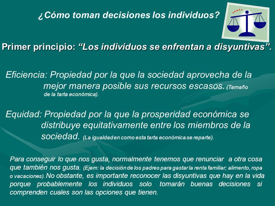 ¿Cómo toman decisiones los individuos? Primer principio: Los individuos se enfrentan a disyuntivas. Eficiencia: Propiedad por la que la sociedad aprov