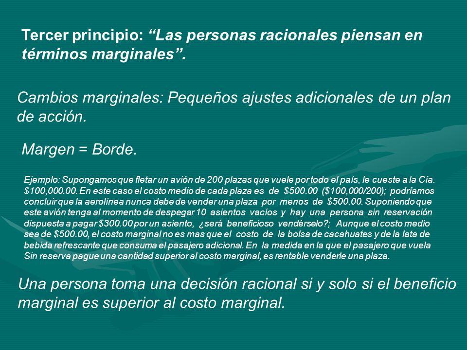 Tercer principio: Las personas racionales piensan en términos marginales. Cambios marginales: Pequeños ajustes adicionales de un plan de acción. Marge
