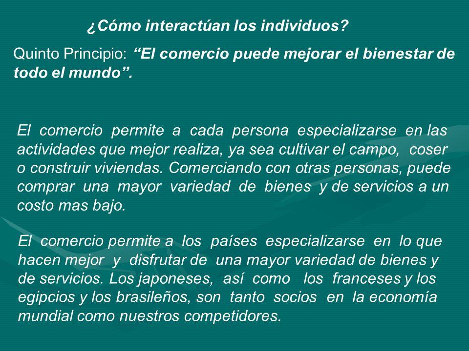 ¿Cómo interactúan los individuos? Quinto Principio: El comercio puede mejorar el bienestar de todo el mundo. El comercio permite a cada persona especi