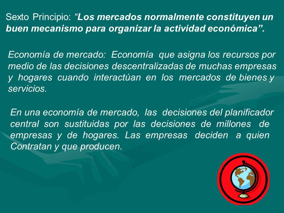 Sexto Principio: Los mercados normalmente constituyen un buen mecanismo para organizar la actividad económica. Economía de mercado: Economía que asign