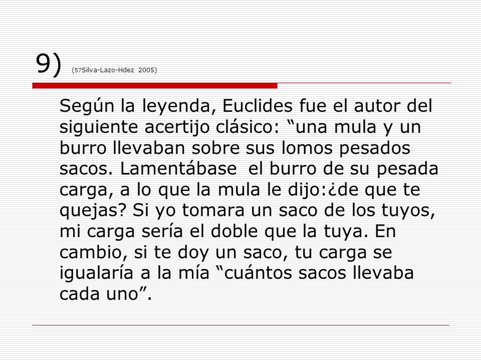 9) ( 57 Silva-Lazo-Hdez 2005) Según la leyenda, Euclides fue el autor del siguiente acertijo clásico: una mula y un burro llevaban sobre sus lomos pes