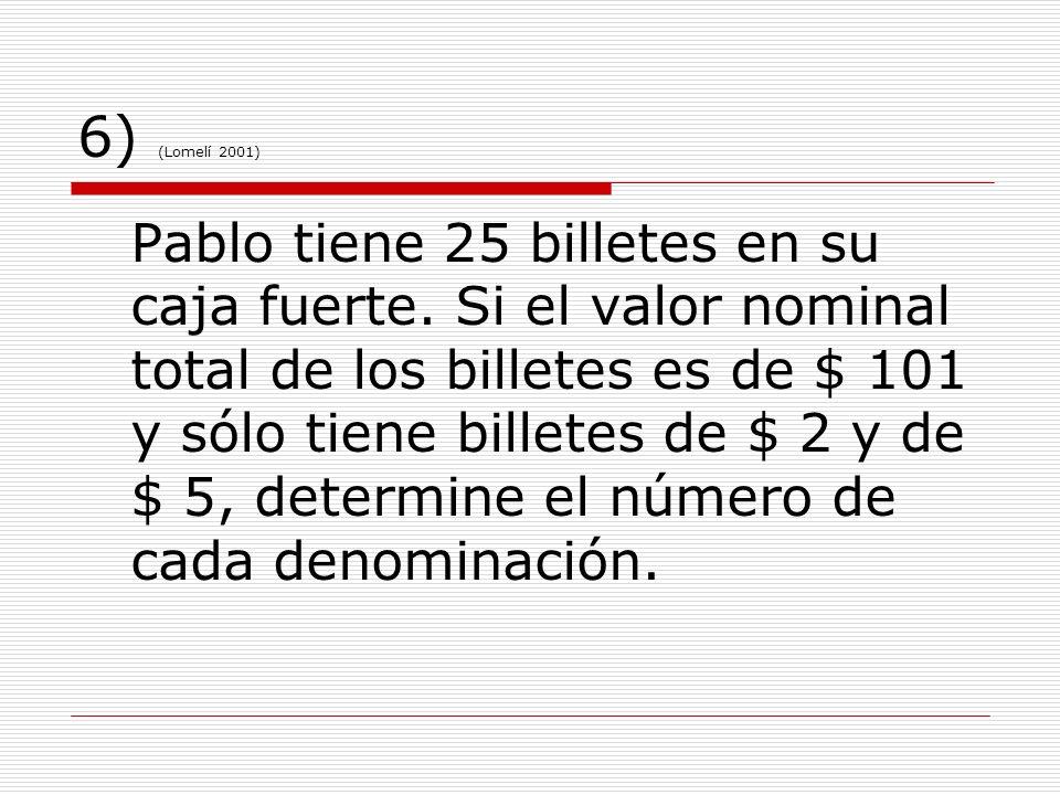 6) (Lomelí 2001) Pablo tiene 25 billetes en su caja fuerte. Si el valor nominal total de los billetes es de $ 101 y sólo tiene billetes de $ 2 y de $
