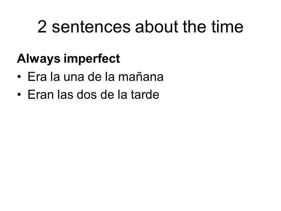 2 sentences about the time Always imperfect Era la una de la mañana Eran las dos de la tarde