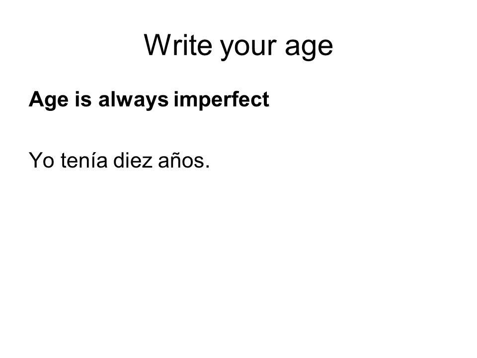 Write your age Age is always imperfect Yo tenía diez años.