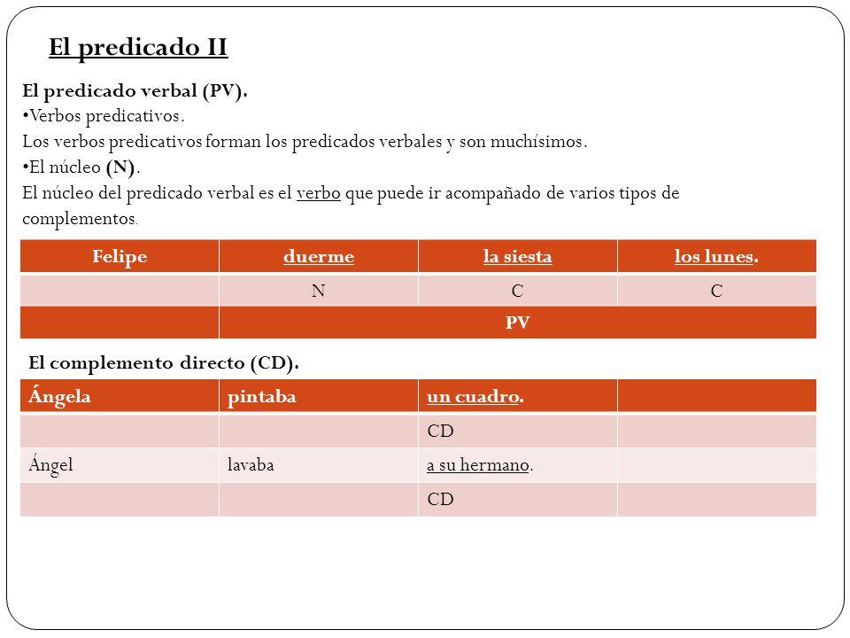 El predicado II El predicado verbal (PV). Verbos predicativos. Los verbos predicativos forman los predicados verbales y son muchísimos. El núcleo (N).