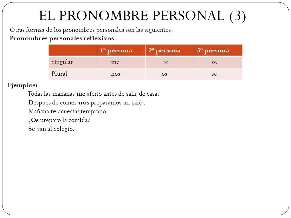 EL PRONOMBRE PERSONAL (3) Otras formas de los pronombres personales son las siguientes: Pronombres personales reflexivos 1ª persona2ª persona3ª person