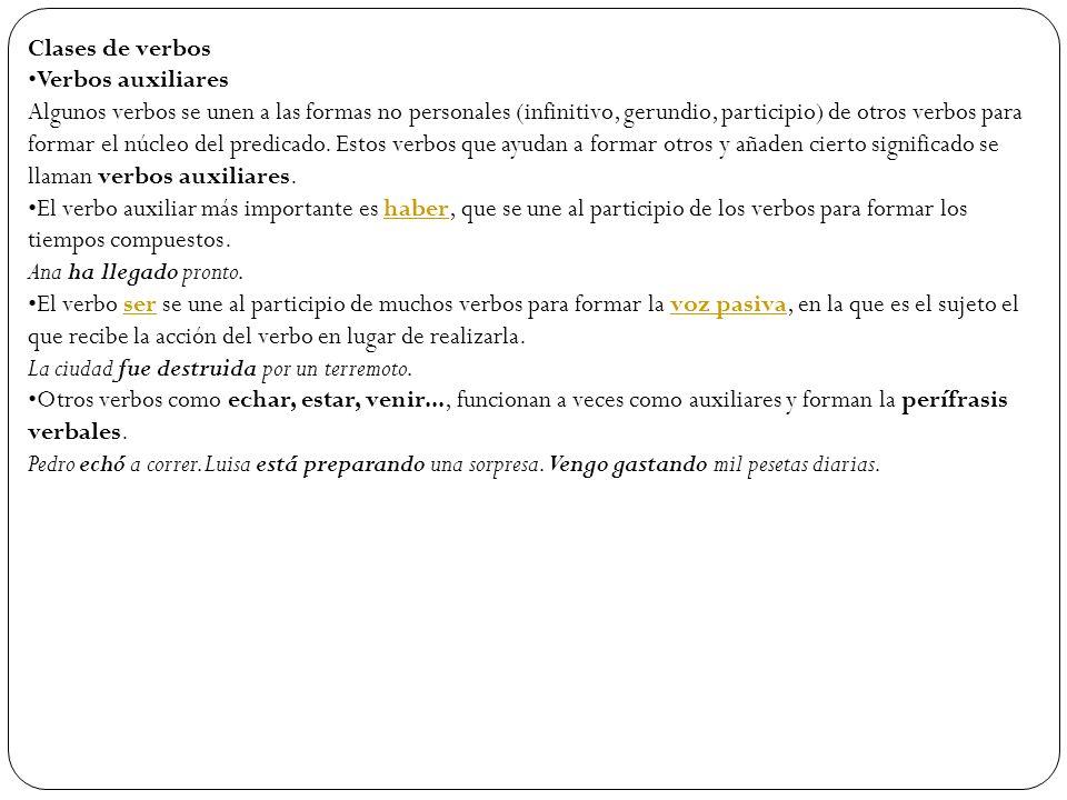 Clases de verbos Verbos auxiliares Algunos verbos se unen a las formas no personales (infinitivo, gerundio, participio) de otros verbos para formar el